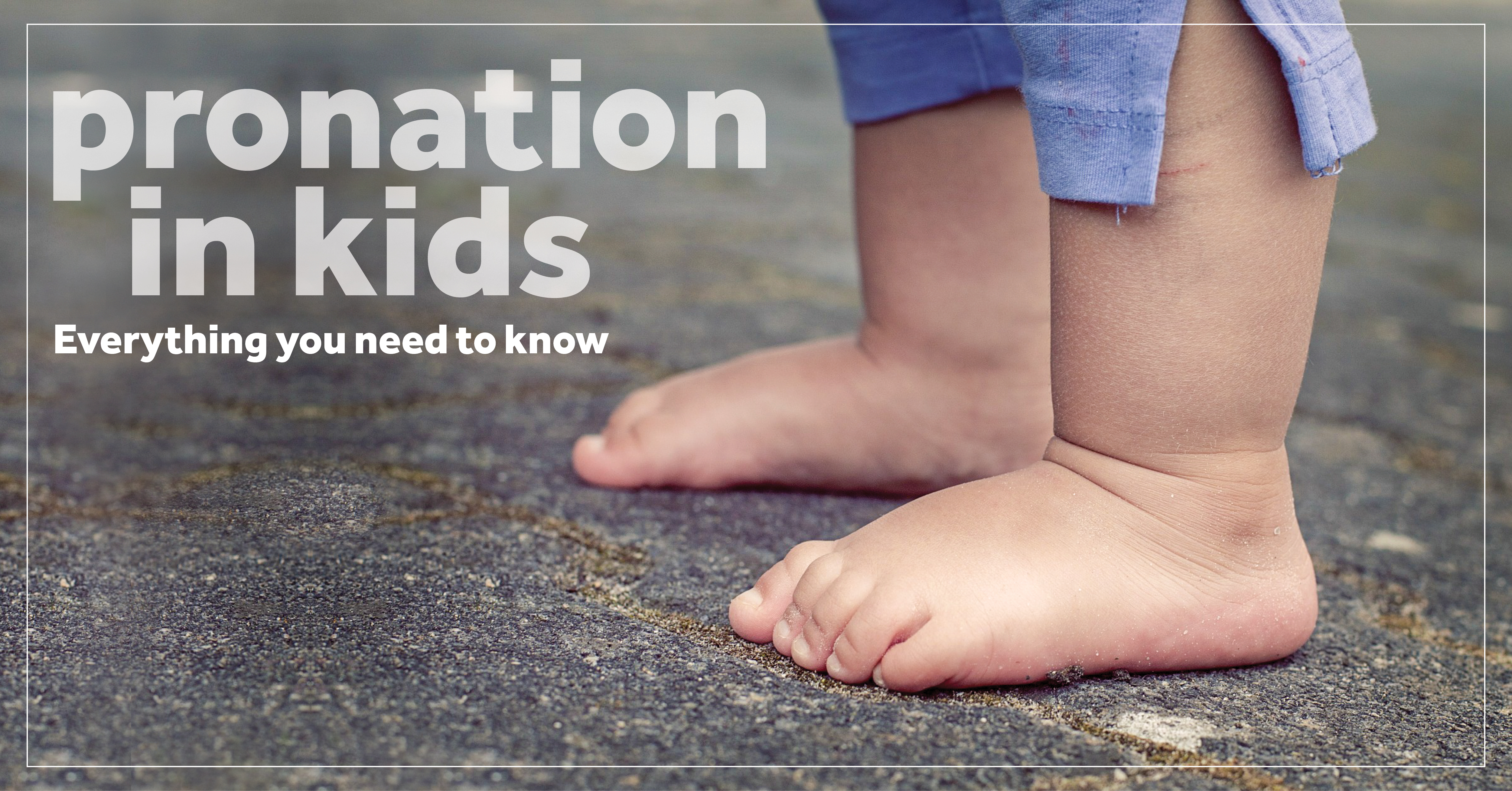 Pronation In Kids Everything You Need To Know Surestep