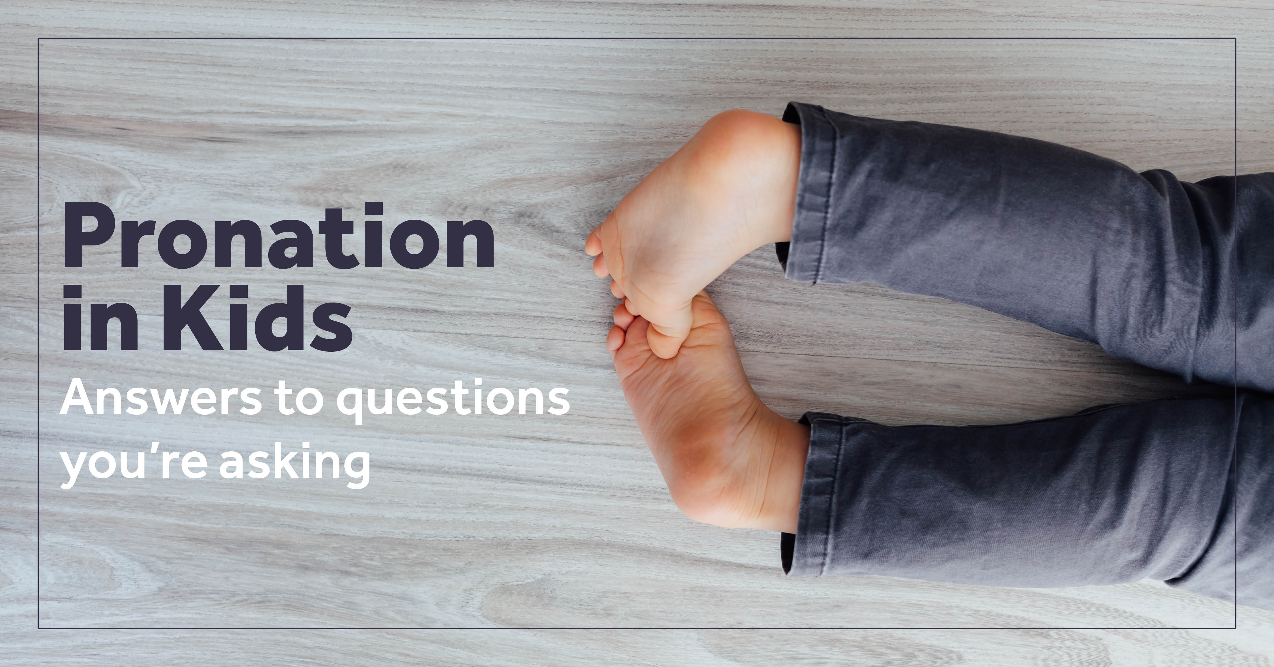 Pronation In Kids - Answers To Your Questions | Surestep