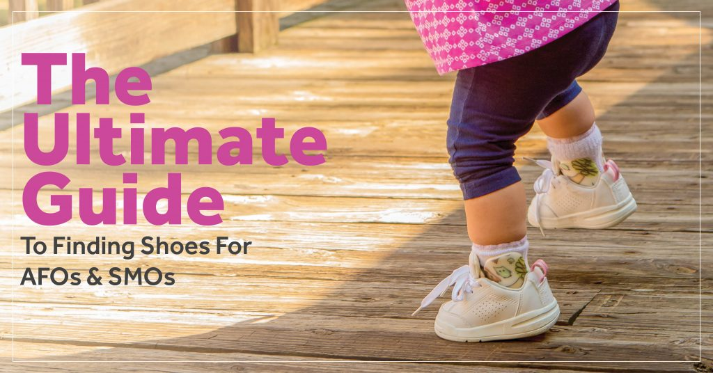 The ultimate guides to finding shoes for AFOs and SMOs