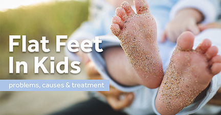 Flat feet in kids. Problems, causes and treatment.