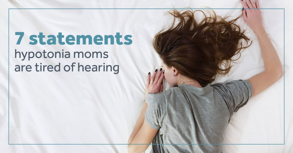 7 statements hypotonia moms are tired of hearing