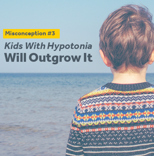 Kids will not outgrow hypotonia