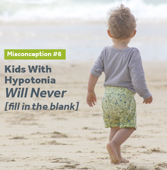 Kids with hypotonia will never