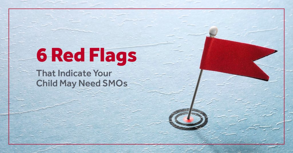 6 Red Flags That Indicate Your Child May Need SMOs